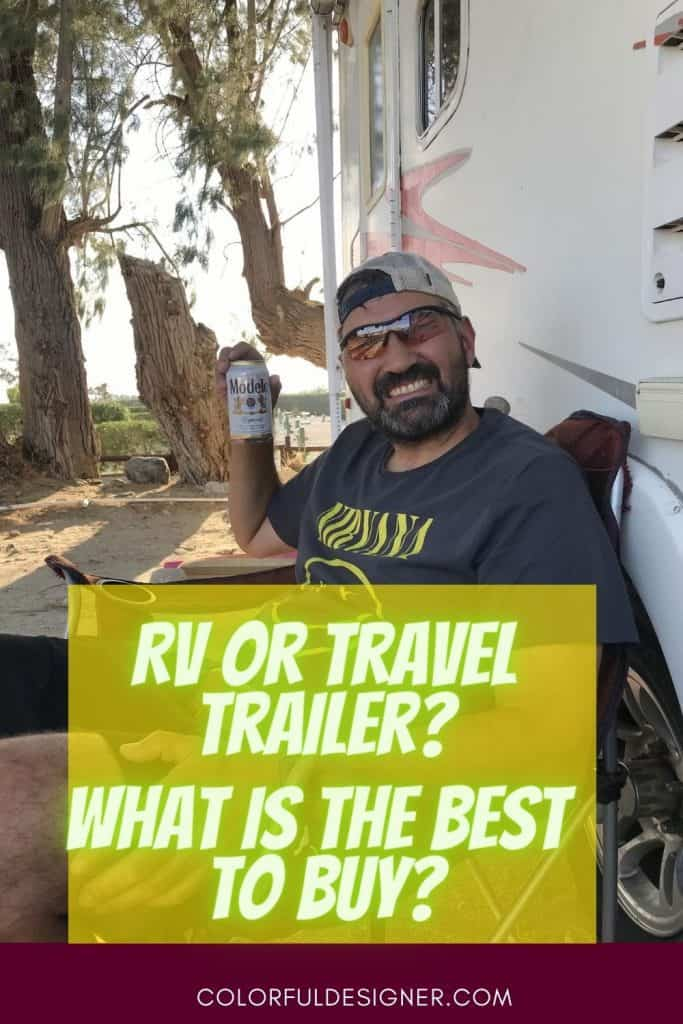 Travel Trailer set up, RV or Travel Trailer? What is the best to buy?